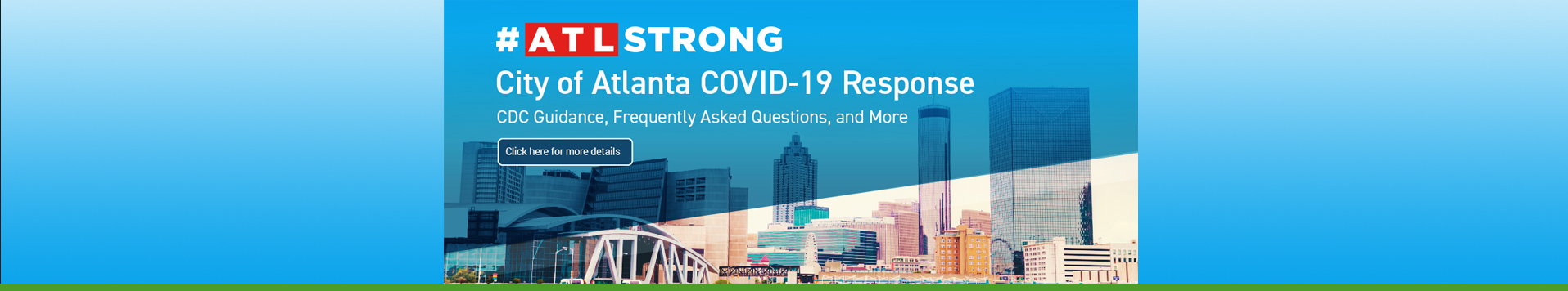 "Mobile Alerts The City of Atlanta has activated a text message service for COVID-19 updates. Sign up by texting ""ATLCOVID19"" to 888777. This is a one-way communication platform. Replies will not be received. Normal data fees may apply. Check with your provider for details on additional costs."